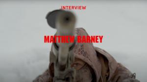 Interview Matthew Barney